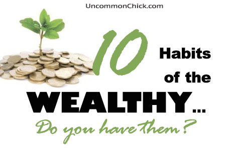 10 Habits of the Wealthy…Do You Have Them?