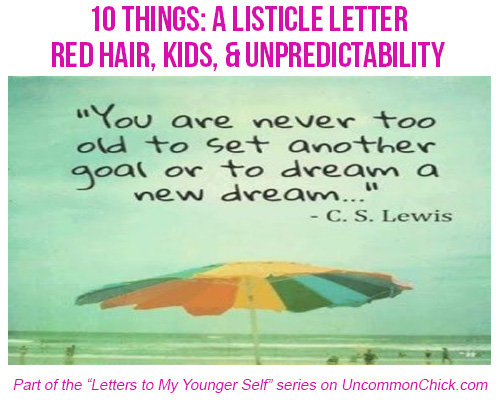 Dear Younger Self: Red Hair, Kids, and Unpredictability