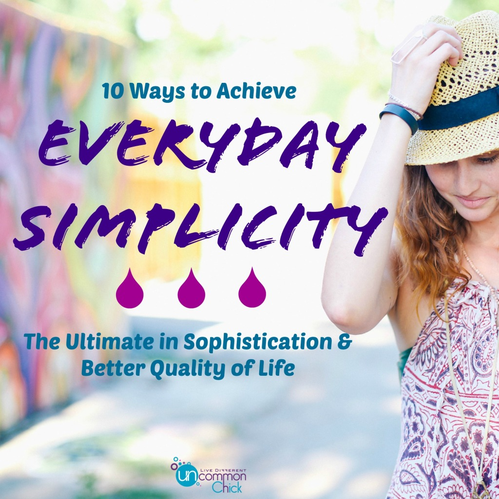 10 ways to achieve everyday simplicity for a better quality of life.