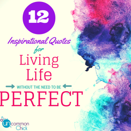 12 Inspirational Quotes for Living a Life Without the Need to be Perfect