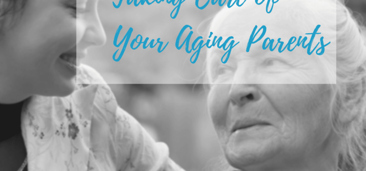 3 Tips For Taking Care of Your Aging Parents (For Beginners)