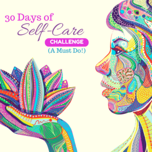 30 Day Self-Care Challenge (A Must Do!)