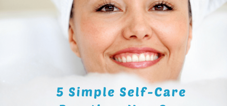 5 Simple Self-Care Practices You Can Implement Right Now