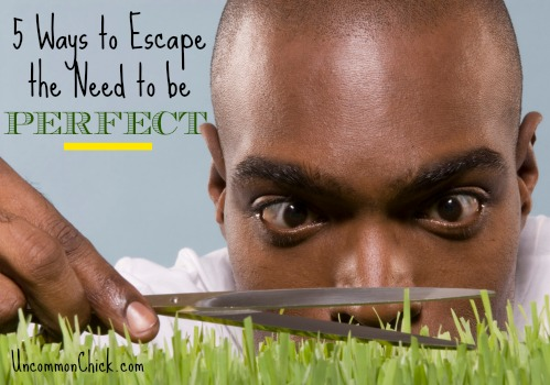 5 Ways To Escape The Need To Be Perfect - Escape Perfectionism Series