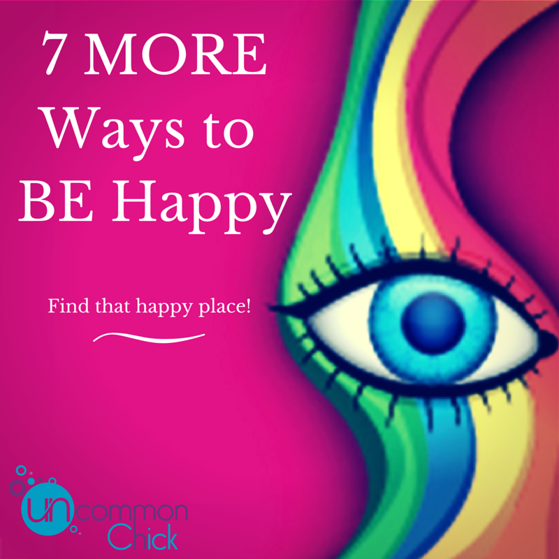 7 MORE Ways to BE happy,..it's not that hard!