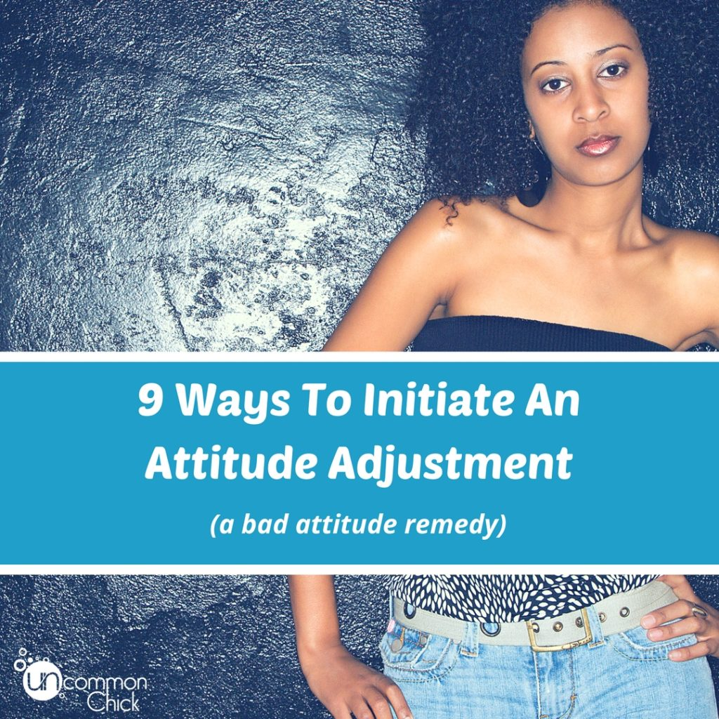 9 Ways To Initiate An Attitude Adjustment-A Bas Attitude Remedy
