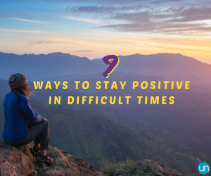 9 Ways To Stay Positive In Difficult Times