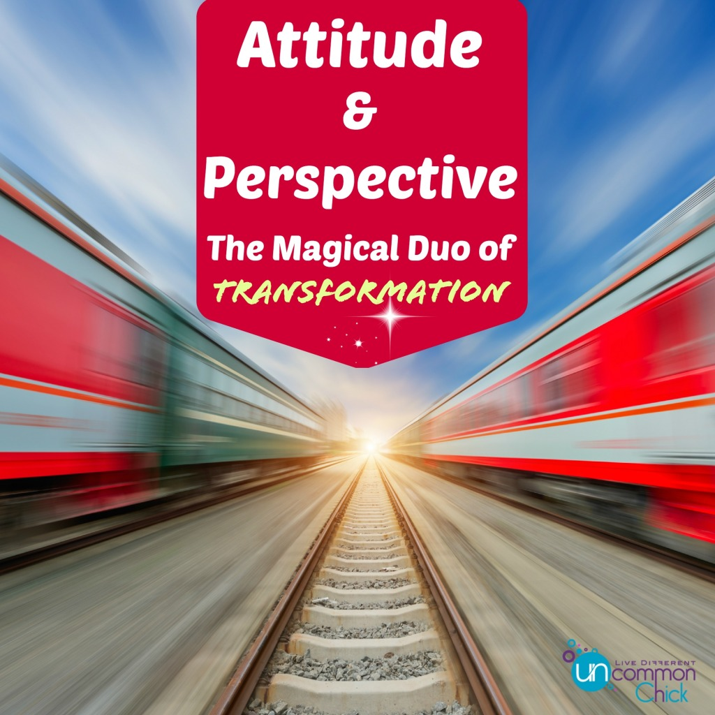 Attitude and Perspective...the Magical Duo of Transformation - new on the blog!