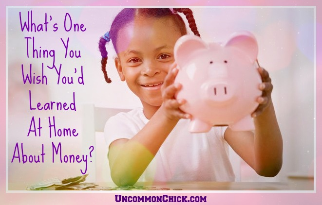 What's One Thing You Wish You'd Learned At Home About Money?