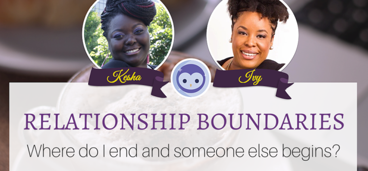 On Relationship Boundaries and What Happens When You Don't Have Them