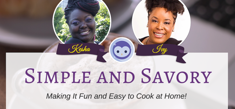 Simple and Savory…Making It Fun and Easy to Cook at Home! (Blab)