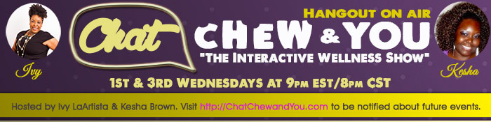 Chat, Chew and You: Interactive Wellness Show - Join us live every 1st and 3rd Wednesday at 9pm EST/8pm CST.