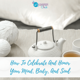 How To Celebrate And Honor Your Mind, Body, And Soul