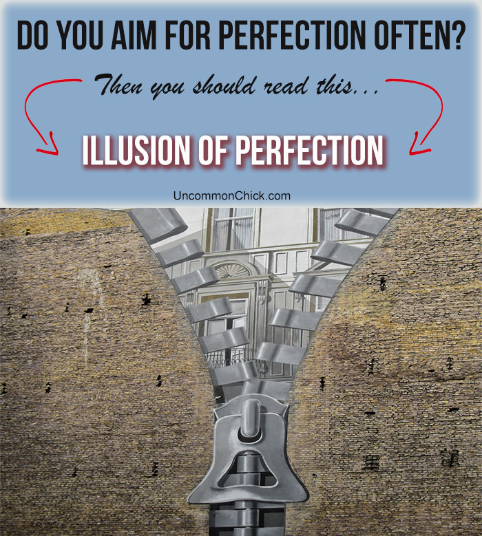 Are You a Perfectionist? You might want to read: The Illusion of Perfection