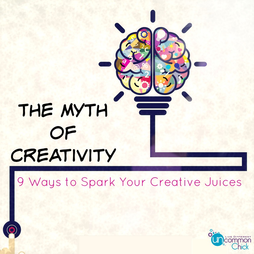The Myth of Creativity and 9 Ways to Spark Your Creative Juices