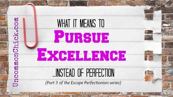 Pursue Excellence Instead of Perfection
