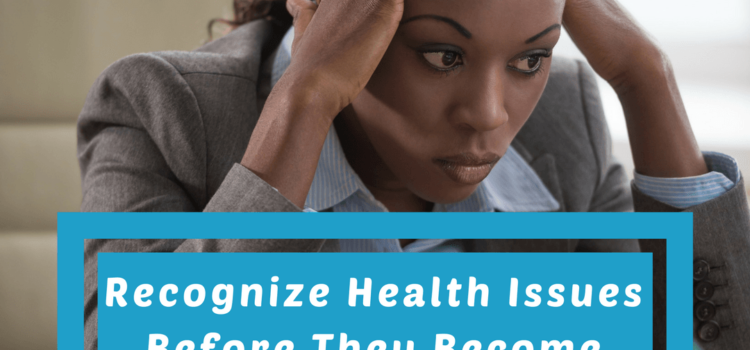 Recognize Health Issues Before They Become Issues