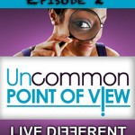 Uncommon Point of View Podcast Episode 2