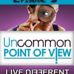 Uncommon Point of View Podcast Episode 3