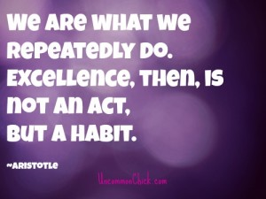 We Are What We Repeatedly Do. Aristotle - on creating new habits.