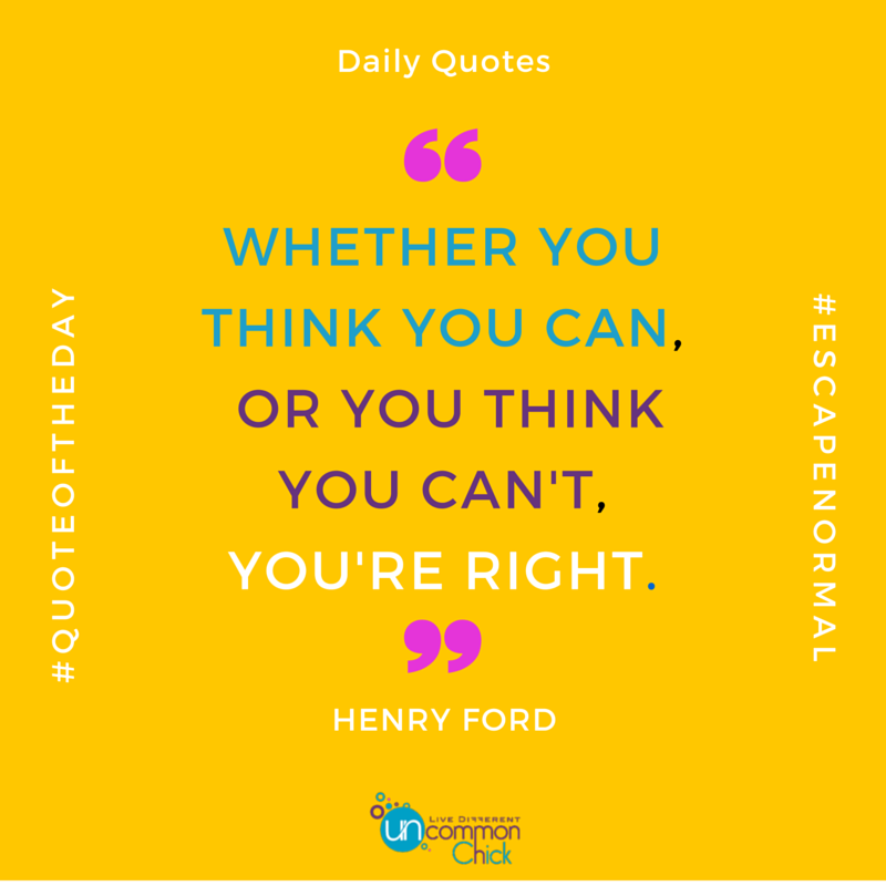 """Whether you think you can, or you think you can't, you're right. #quotes Henry Ford. #escapenormal"
