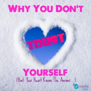 Why You Don't Trust Yourself. Good question! Find out more...