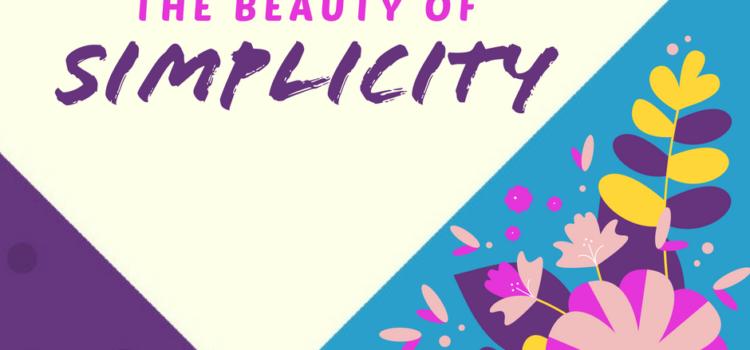 The Beauty of Simplicity + Bonus Resource