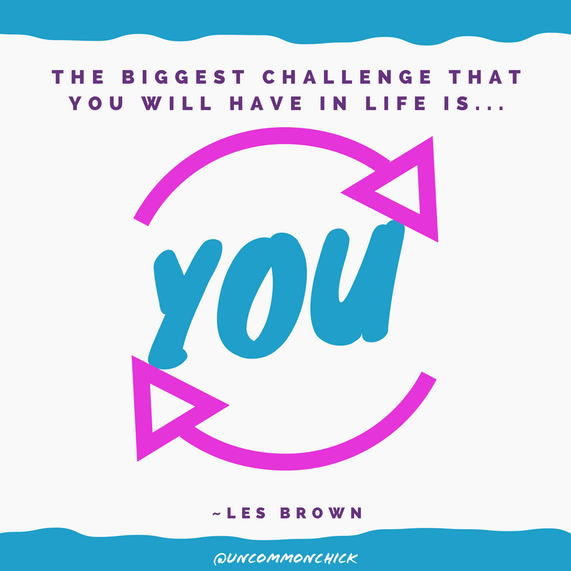 The biggest challenge  you will have in life is YOU.