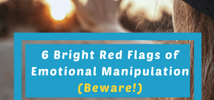 6 Bright Red Flags of Emotional Manipulation (Beware!)