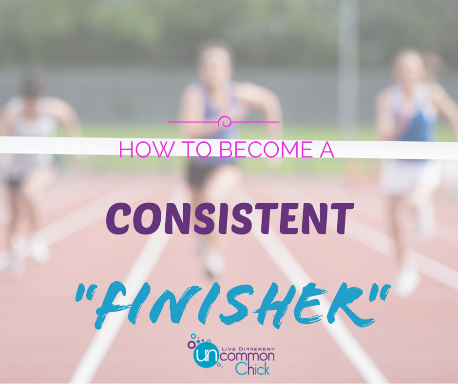 How to become a consistent finisher. Try these tips!