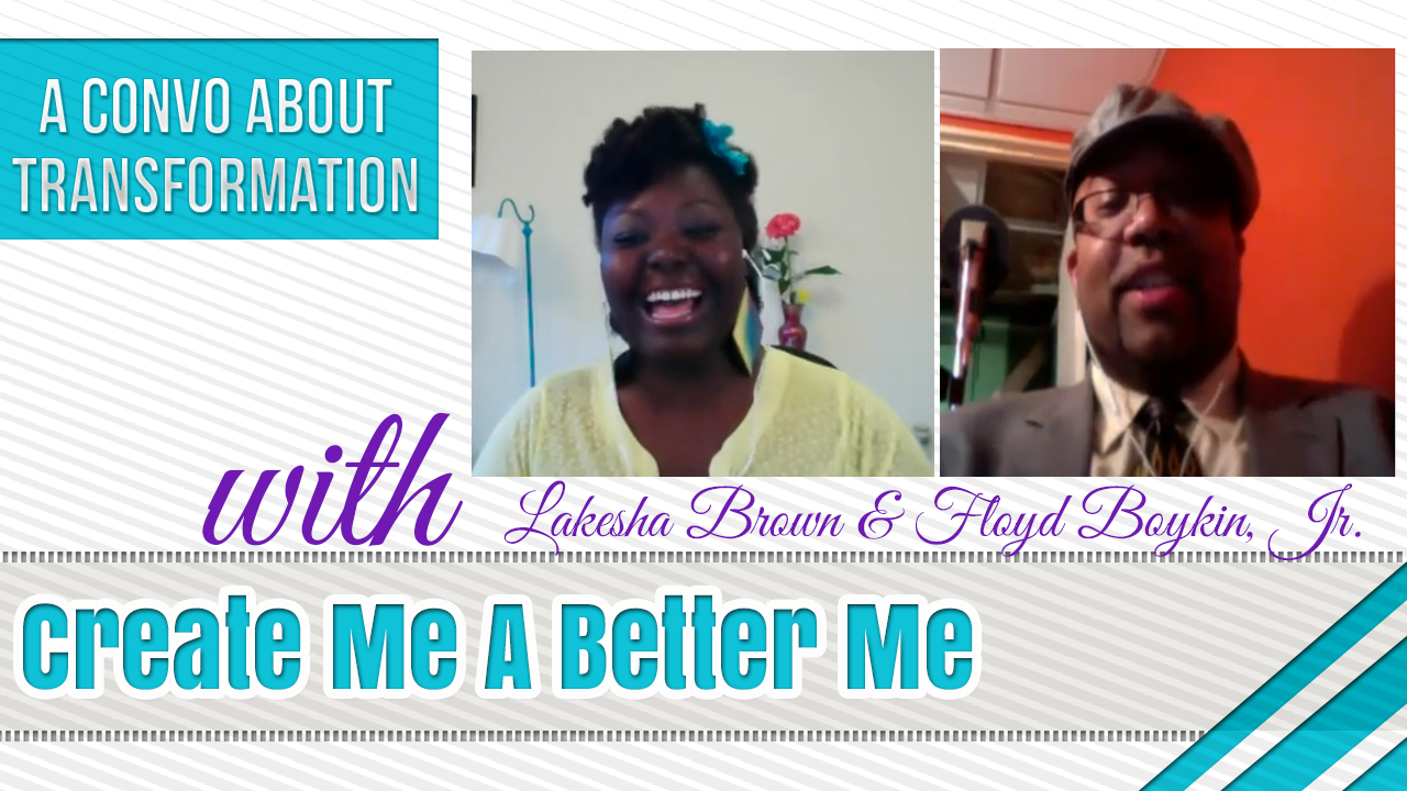 Create Me A Better Me – A Conversation About Self-Transformation (Video)