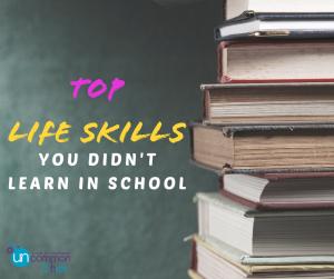 Top Life Skills You Didn't Learn in School