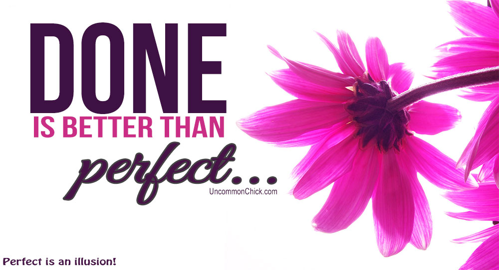 Done is better than perfect. Do you agree?