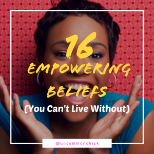 16 Empowering Beliefs You Can't Live Without