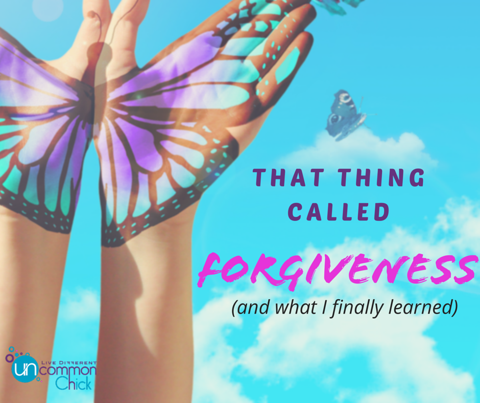 That Thing Called Forgiveness (and what I finally learned)
