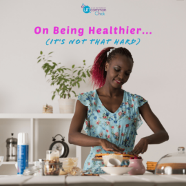 On Being Healthy…It's Not That Hard.