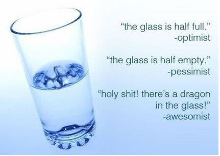 glass half empty or half full awesomists