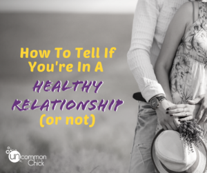 How To Tell If You're In a Healthy Relationship (Or Not)
