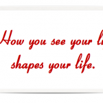 how-you-see-your-life-shapes-it-perspective