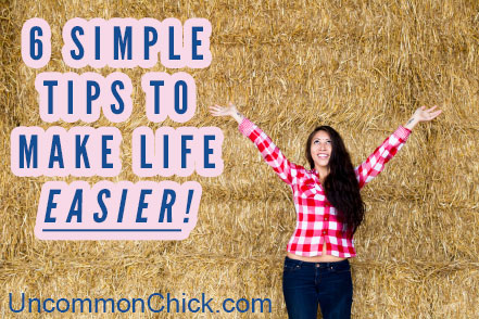 Want to Make Life Easier? Check These 6 Simple Tips!