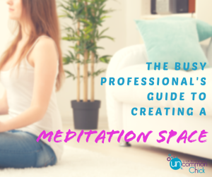 The Busy Professional's Guide to Creating a Meditation Space