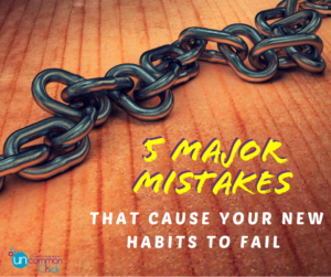 5 Major Mistakes That Cause Your New Habits to Fail