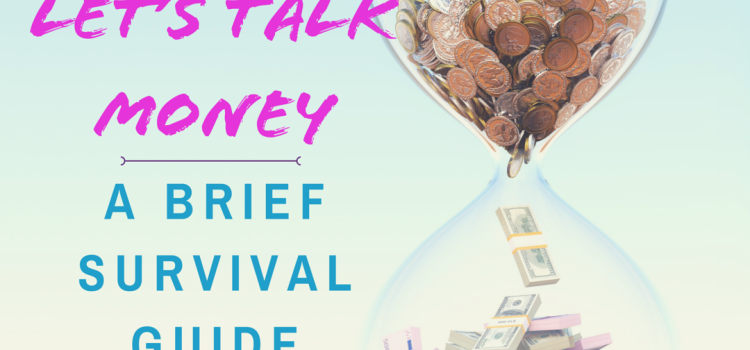 Let's Talk Money…A Brief Survival Guide