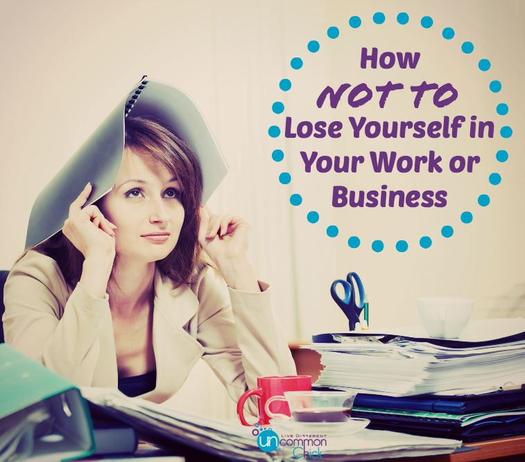How not to lose yourself in work or business