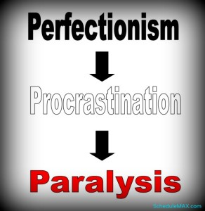 Perfectionism leads to procrastination which leads to paralysis...and the cycle continues