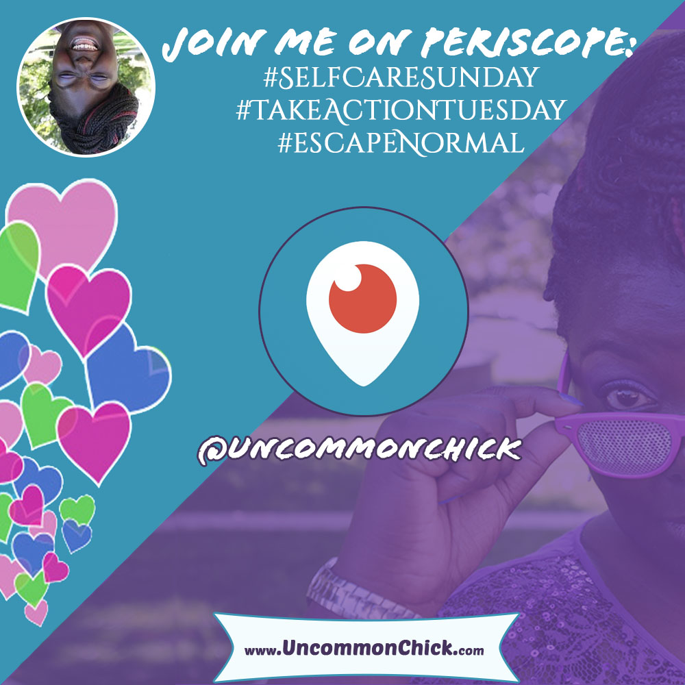 Join me on Periscope @uncommonchick