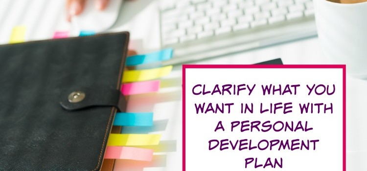Clarify What You Want in Life With a Personal Development Plan. Here's How…