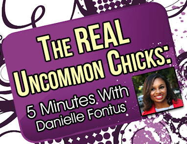 The REAL Uncommon Chicks feature...5 minutes with Danielle Fontus of She Dares!