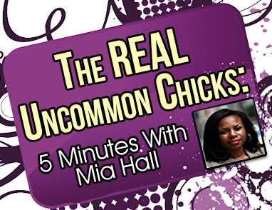 The REAL Uncommon Chicks: 5 Minutes With Mia Hall