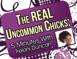 The REAL Uncommon Chicks with Trelani Duncan